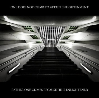 """""""One does not climb to attain enlightenment, rather one climbs because he is enlightened."""" -- Zen Master Futomaki"""